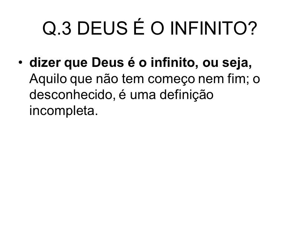 Q.3 DEUS É O INFINITO.