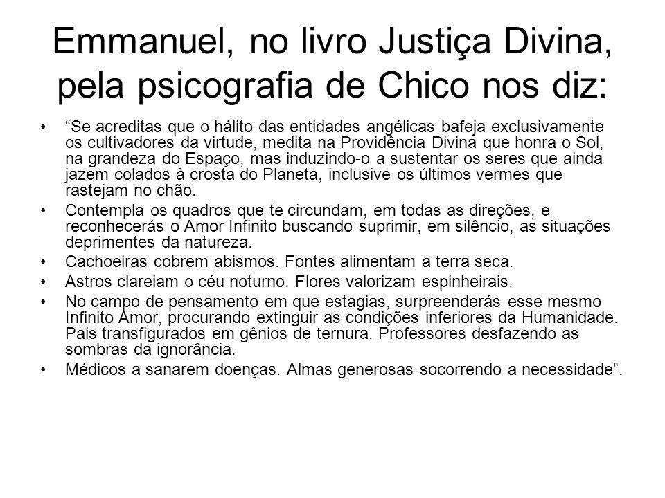 Emmanuel, no livro Justiça Divina, pela psicografia de Chico nos diz: