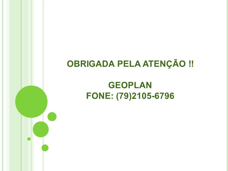 OBRIGADA PELA ATENÇÃO !! GEOPLAN FONE: (79)2105-6796