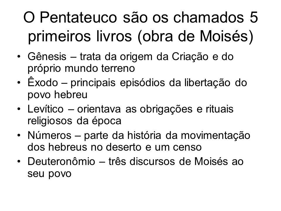 O Pentateuco são os chamados 5 primeiros livros (obra de Moisés)