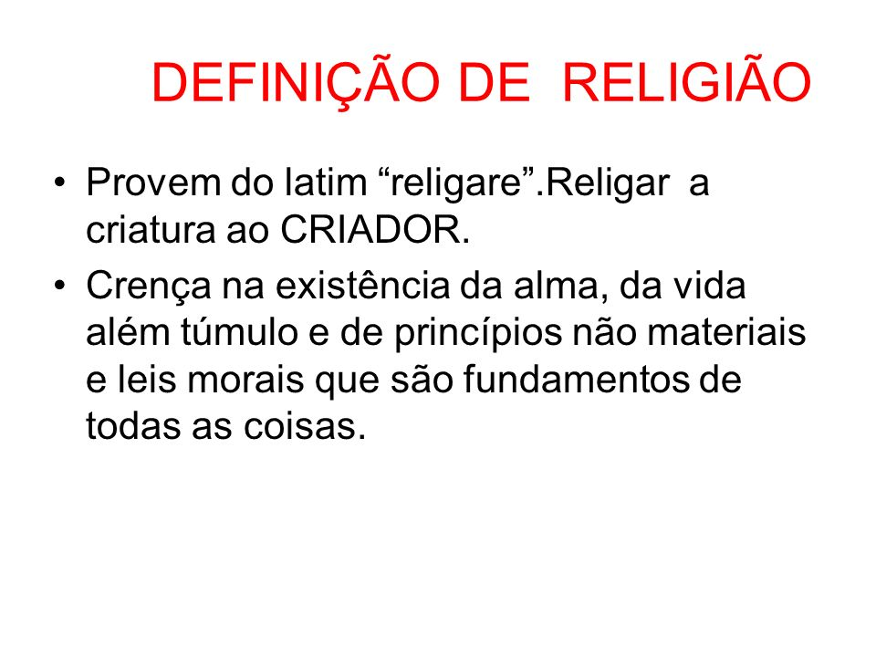 DEFINIÇÃO DE RELIGIÃOProvem do latim religare .Religar a criatura ao CRIADOR.