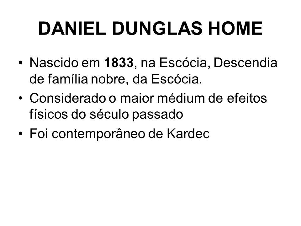 DANIEL DUNGLAS HOME Nascido em 1833, na Escócia, Descendia de família nobre, da Escócia.
