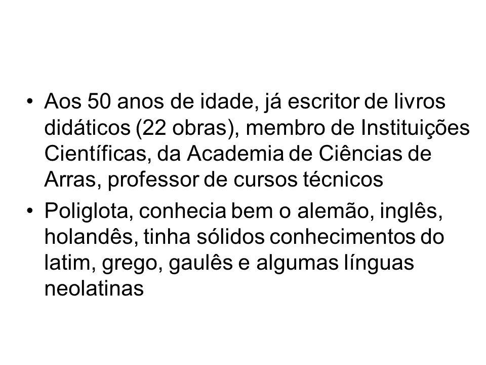 Aos 50 anos de idade, já escritor de livros didáticos (22 obras), membro de Instituições Científicas, da Academia de Ciências de Arras, professor de cursos técnicos