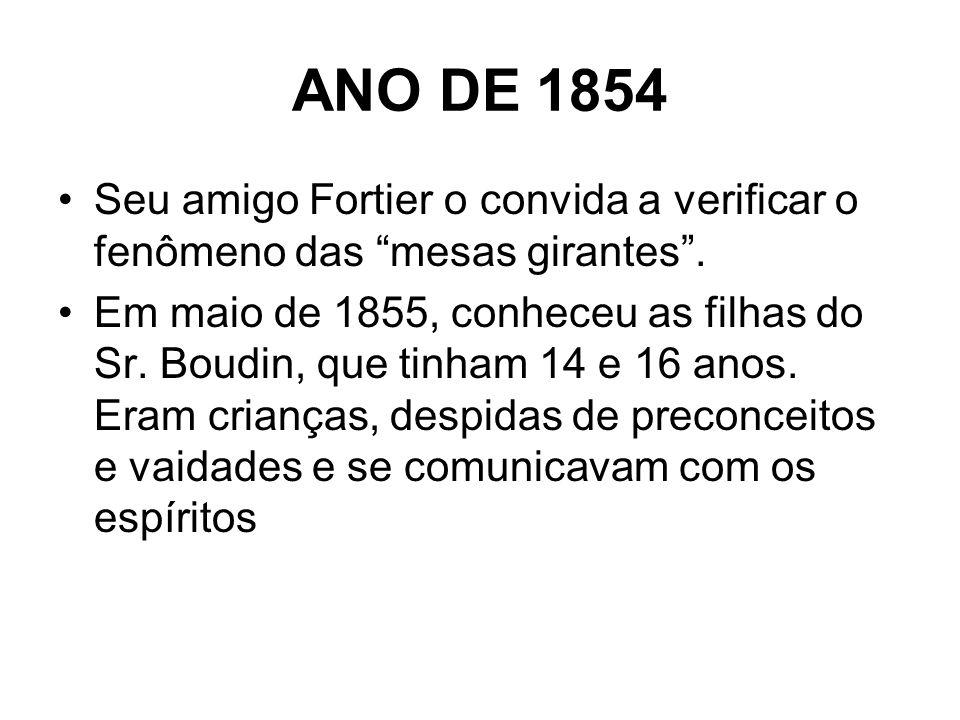 ANO DE 1854 Seu amigo Fortier o convida a verificar o fenômeno das mesas girantes .