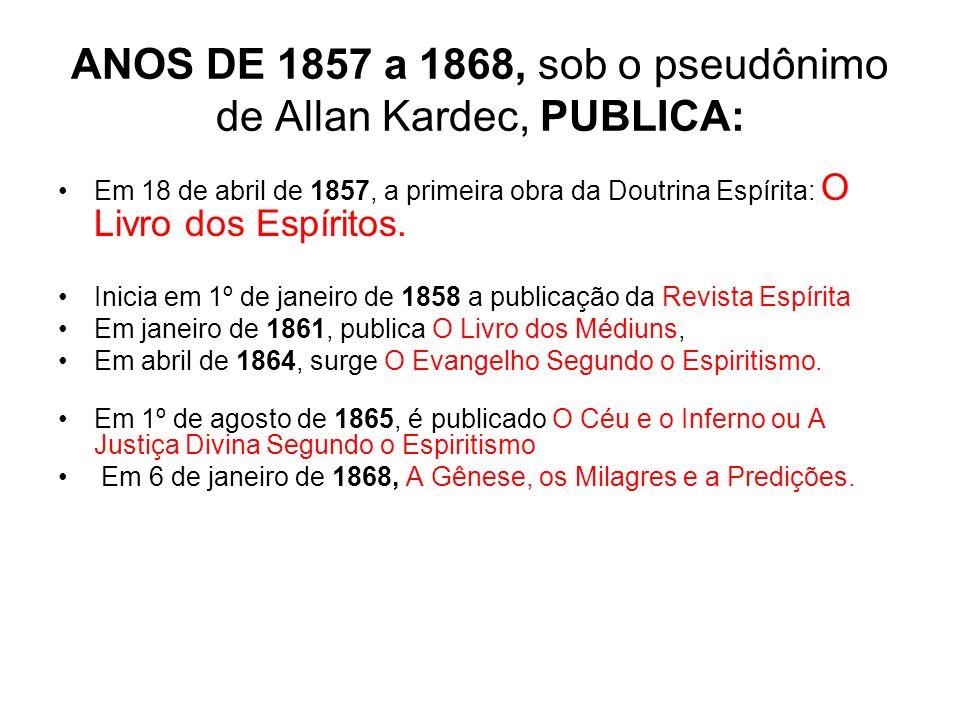 ANOS DE 1857 a 1868, sob o pseudônimo de Allan Kardec, PUBLICA: