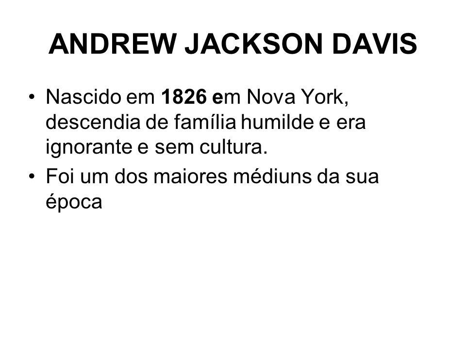 ANDREW JACKSON DAVIS Nascido em 1826 em Nova York, descendia de família humilde e era ignorante e sem cultura.