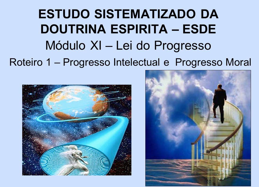 ESTUDO SISTEMATIZADO DA DOUTRINA ESPIRITA – ESDE Módulo XI – Lei do Progresso