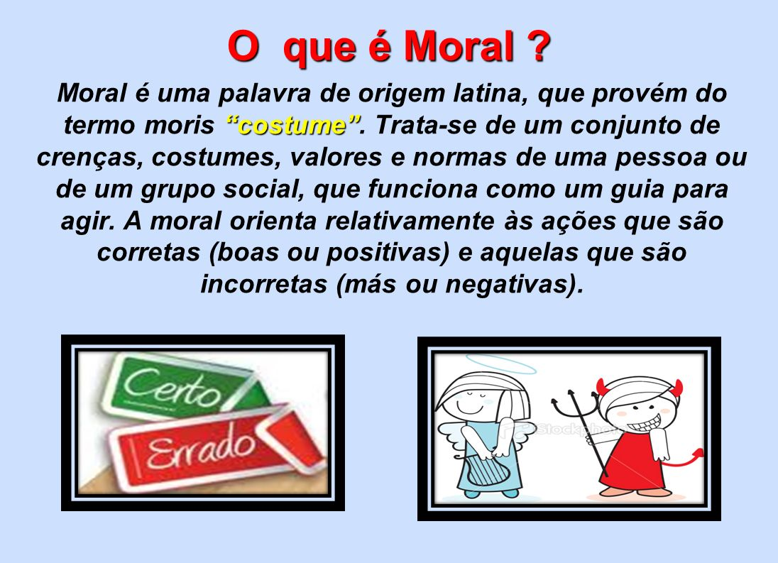 O que é Moral Moral é uma palavra de origem latina, que provém do