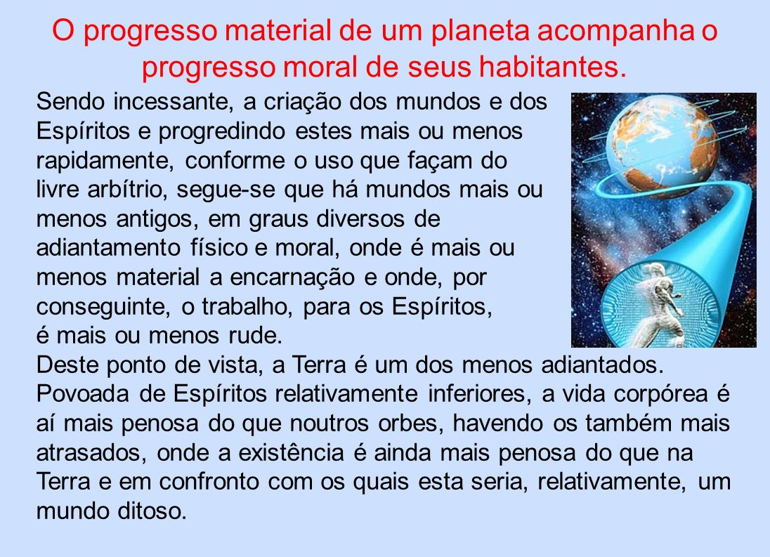 O progresso material de um planeta acompanha o progresso moral de seus habitantes.