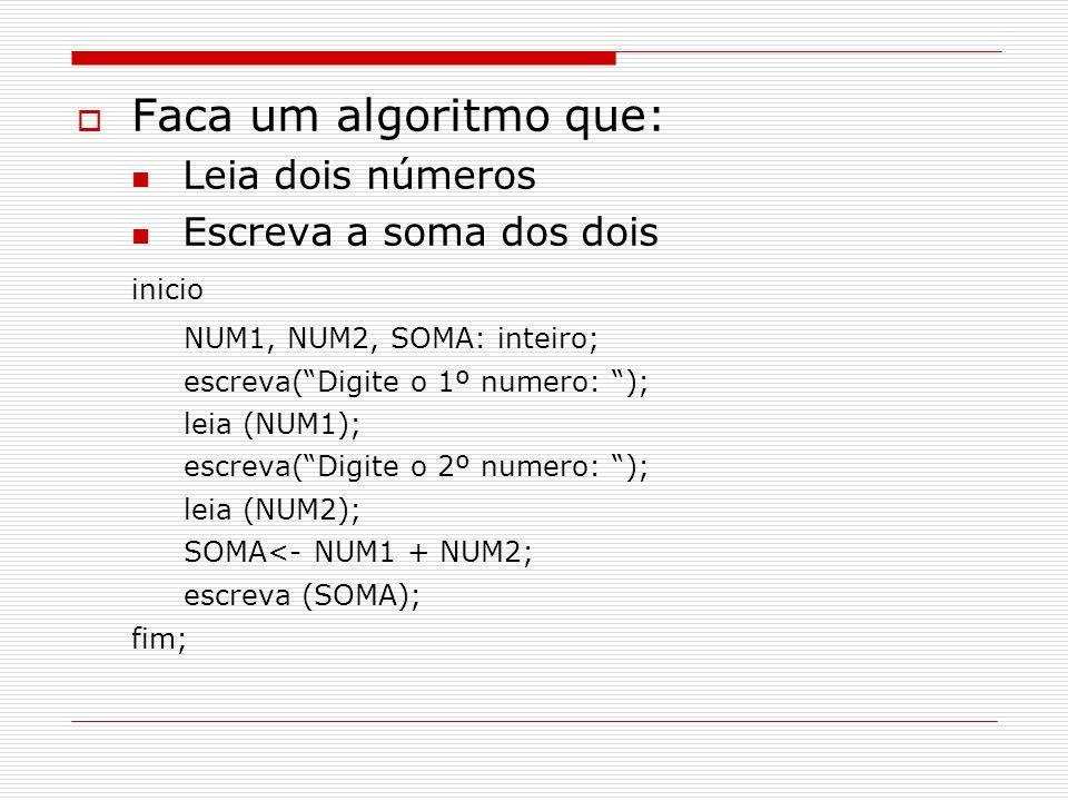 Faca um algoritmo que: Leia dois números Escreva a soma dos dois