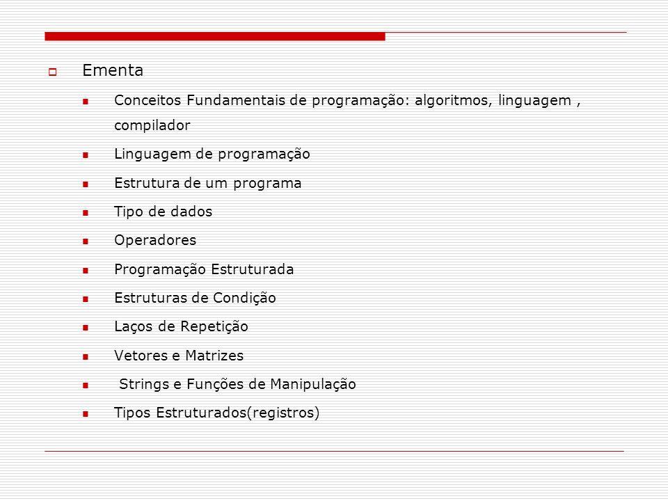 Ementa Conceitos Fundamentais de programação: algoritmos, linguagem , compilador. Linguagem de programação.