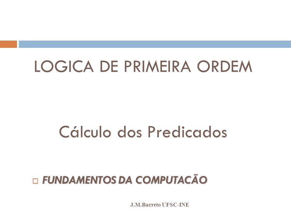 LOGICA DE PRIMEIRA ORDEM Cálculo dos Predicados