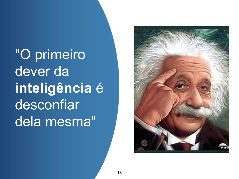 inteligência é desconfiar dela mesma