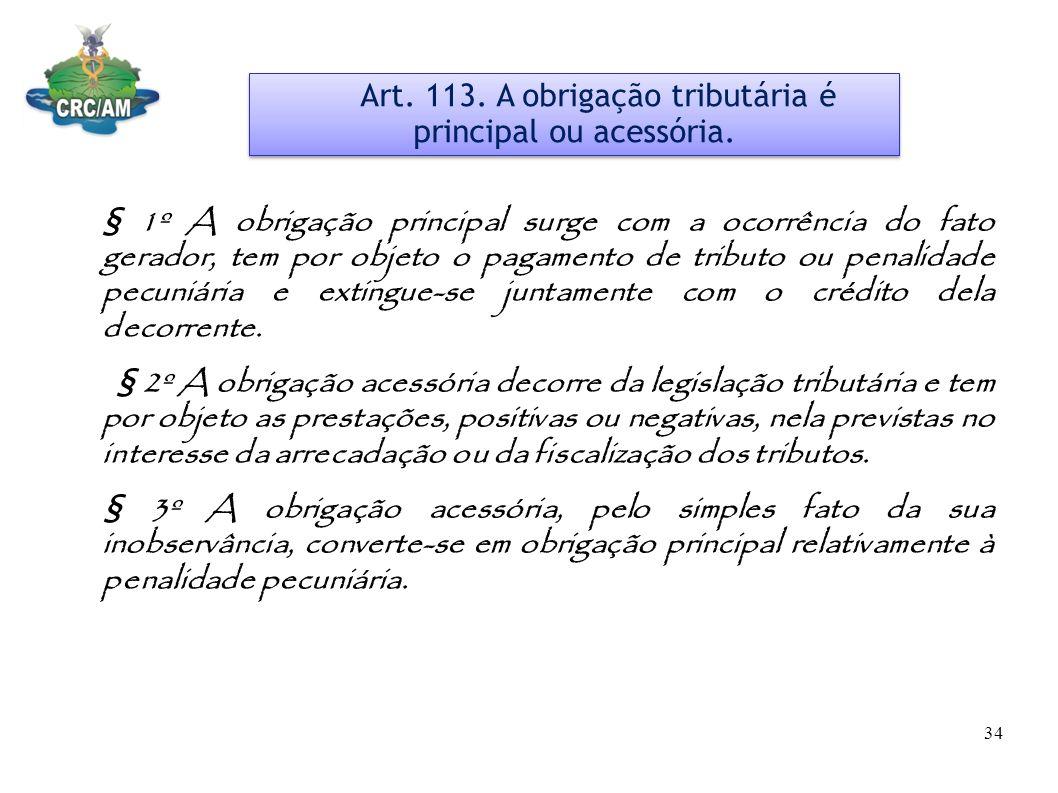 Art. 113. A obrigação tributária é principal ou acessória.