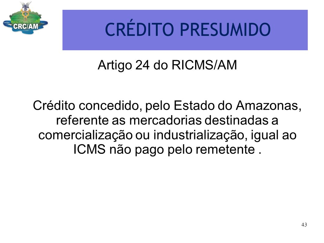 CRÉDITO PRESUMIDO Artigo 24 do RICMS/AM