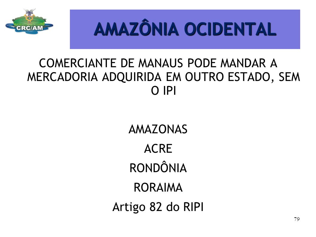 AMAZÔNIA OCIDENTAL COMERCIANTE DE MANAUS PODE MANDAR A MERCADORIA ADQUIRIDA EM OUTRO ESTADO, SEM O IPI.