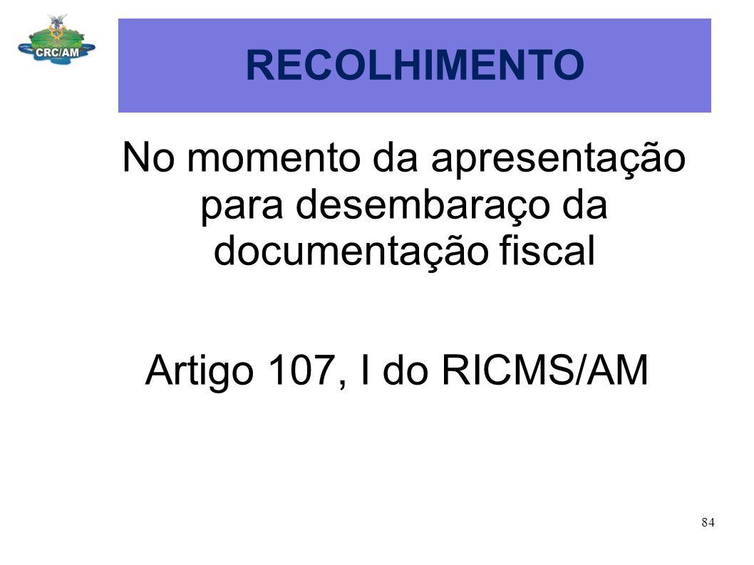 No momento da apresentação para desembaraço da documentação fiscal