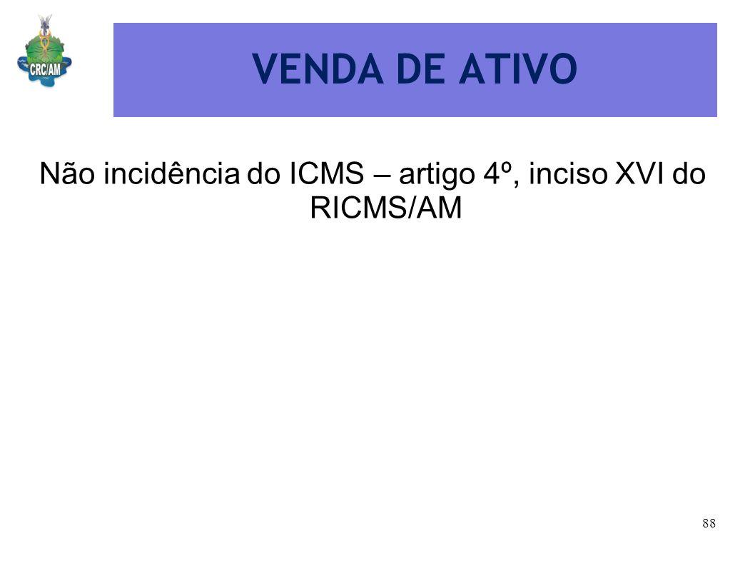 Não incidência do ICMS – artigo 4º, inciso XVI do RICMS/AM