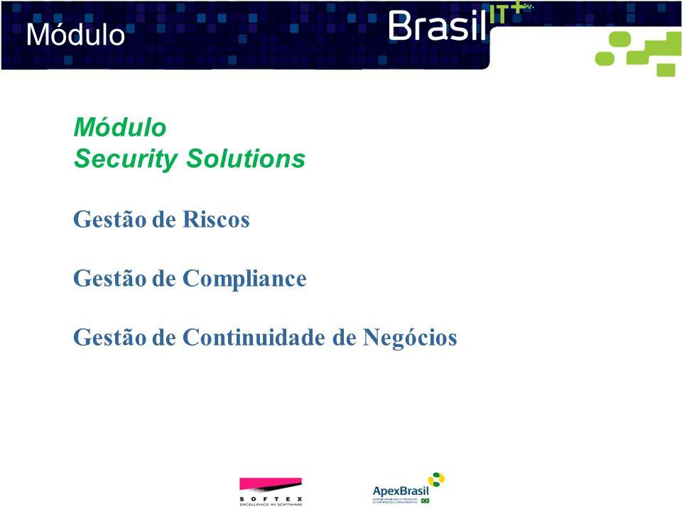 MóduloMódulo Security Solutions Gestão de Riscos Gestão de Compliance Gestão de Continuidade de Negócios.