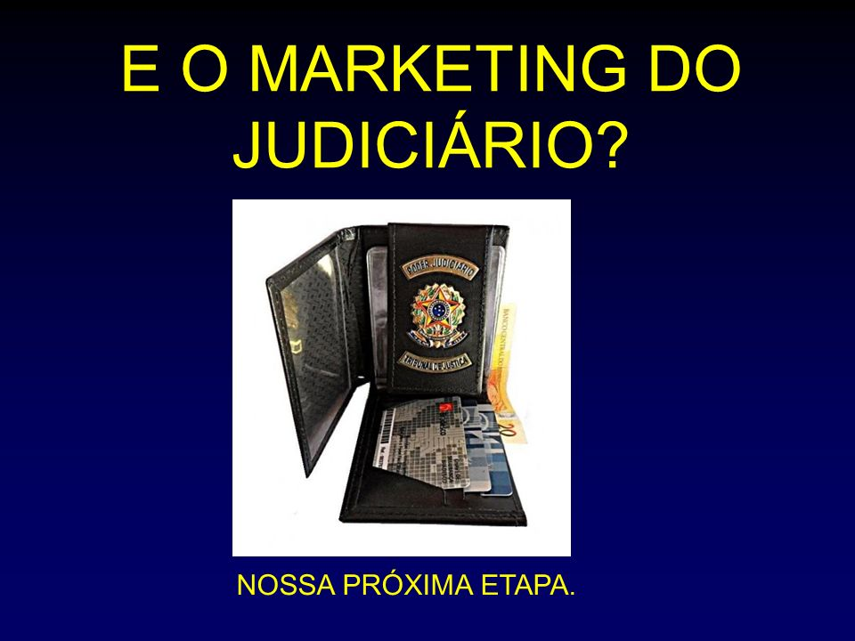E O MARKETING DO JUDICIÁRIO