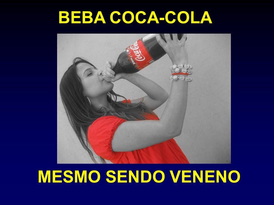 BEBA COCA-COLA MESMO SENDO VENENO