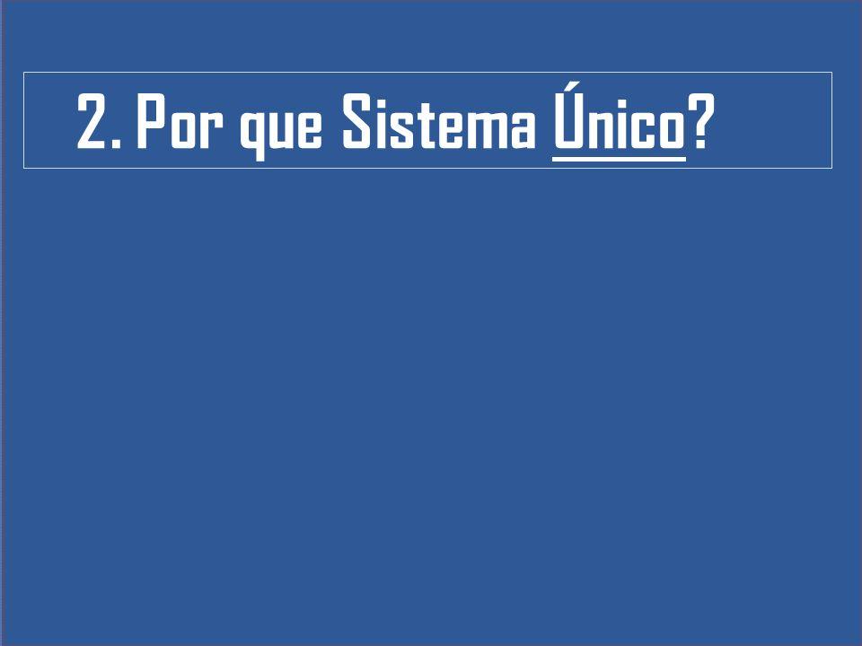 2. Por que Sistema Único