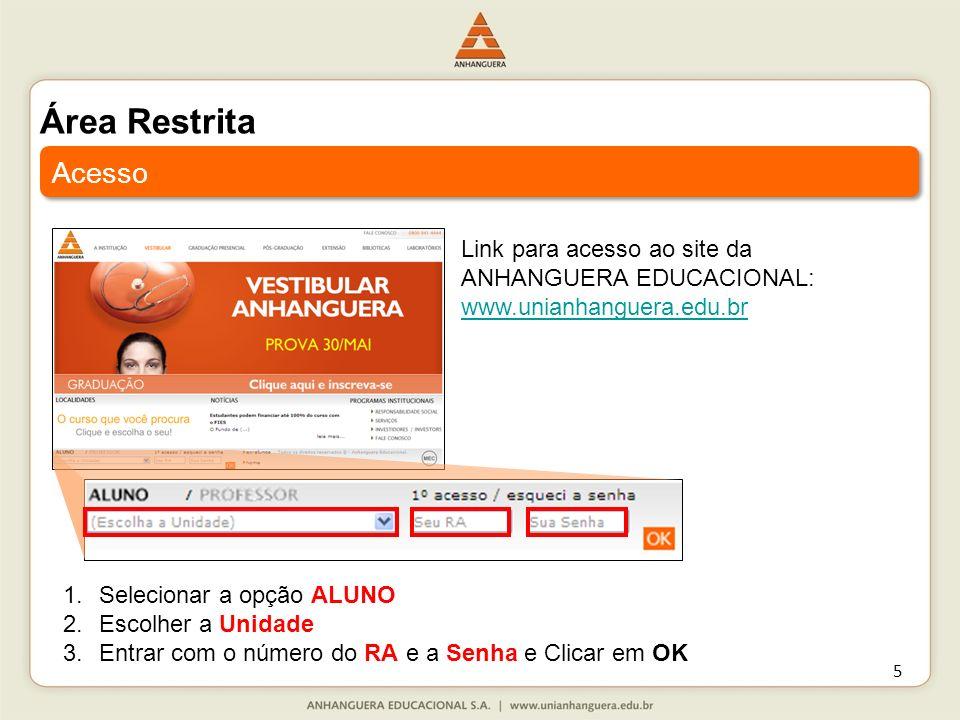 Área RestritaAcesso. Link para acesso ao site da ANHANGUERA EDUCACIONAL: www.unianhanguera.edu.br. Selecionar a opção ALUNO.