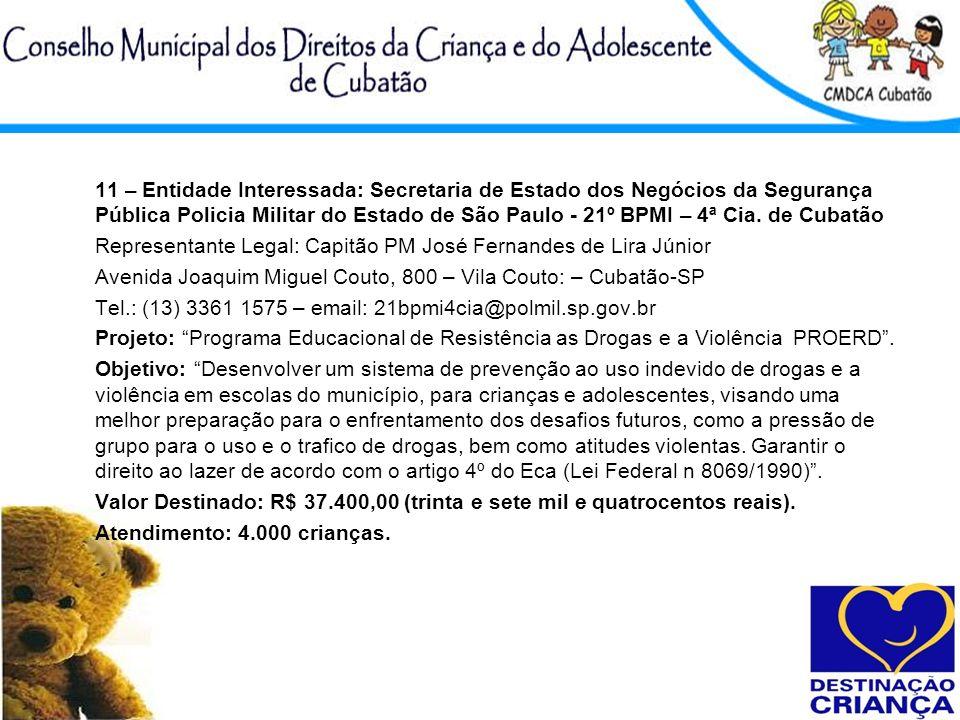 11 – Entidade Interessada: Secretaria de Estado dos Negócios da Segurança Pública Policia Militar do Estado de São Paulo - 21º BPMI – 4ª Cia. de Cubatão