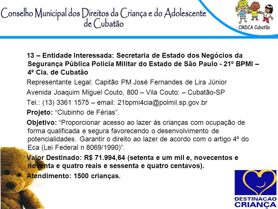 13 – Entidade Interessada: Secretaria de Estado dos Negócios da Segurança Pública Policia Militar do Estado de São Paulo - 21º BPMI – 4ª Cia. de Cubatão