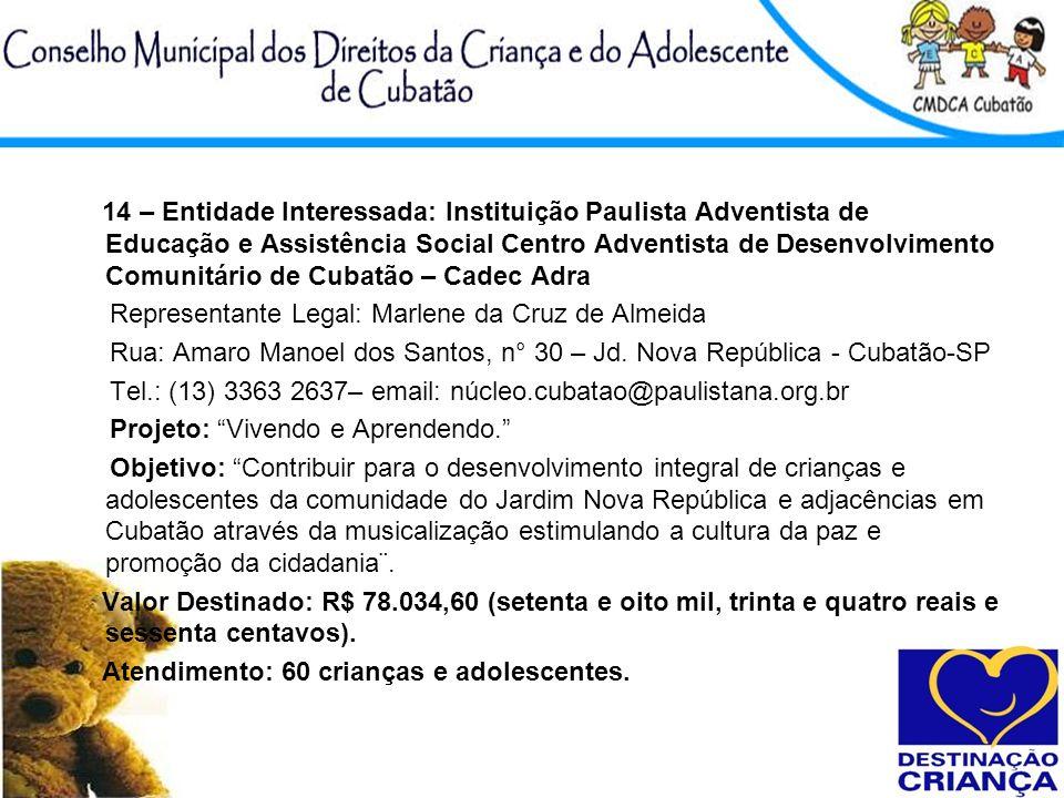 14 – Entidade Interessada: Instituição Paulista Adventista de Educação e Assistência Social Centro Adventista de Desenvolvimento Comunitário de Cubatão – Cadec Adra