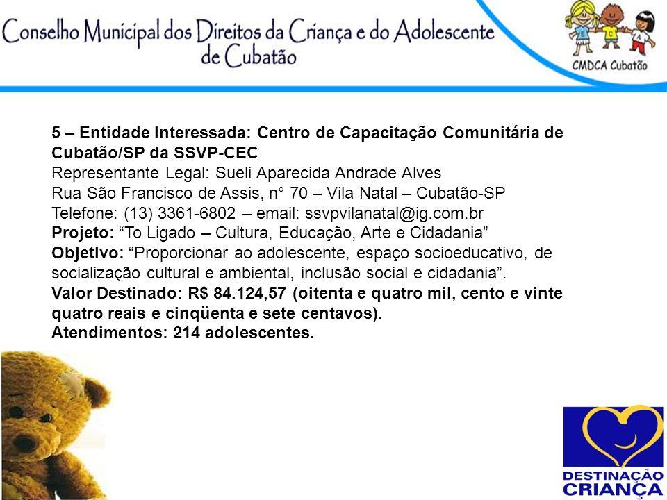 5 – Entidade Interessada: Centro de Capacitação Comunitária de Cubatão/SP da SSVP-CEC