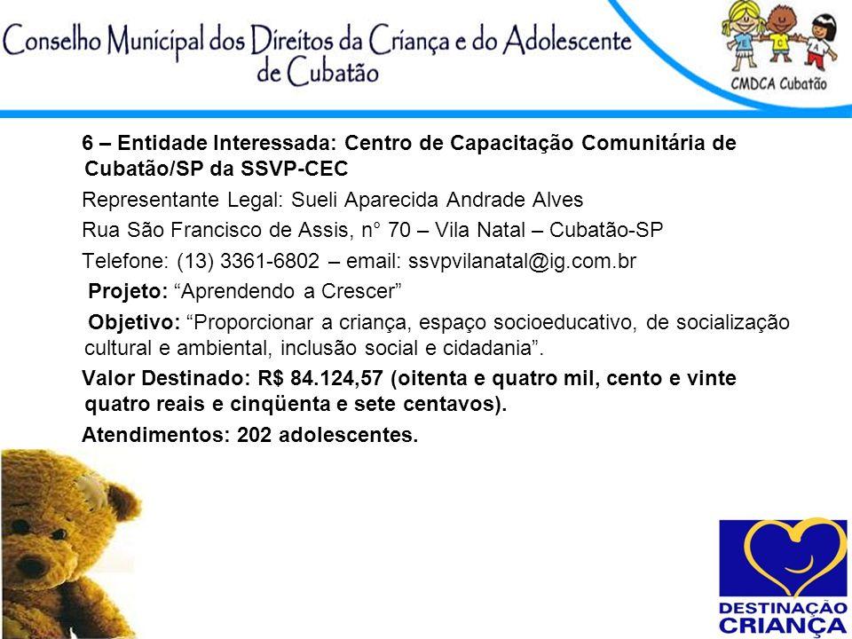 6 – Entidade Interessada: Centro de Capacitação Comunitária de Cubatão/SP da SSVP-CEC