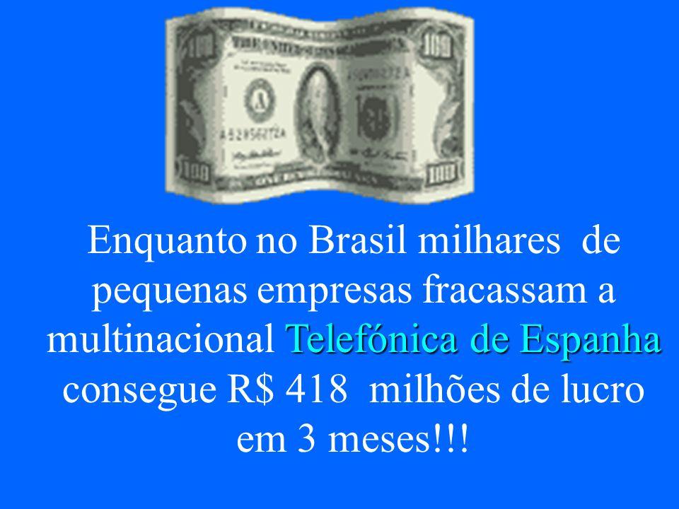 Enquanto no Brasil milhares de pequenas empresas fracassam a multinacional Telefónica de Espanha consegue R$ 418 milhões de lucro em 3 meses!!!