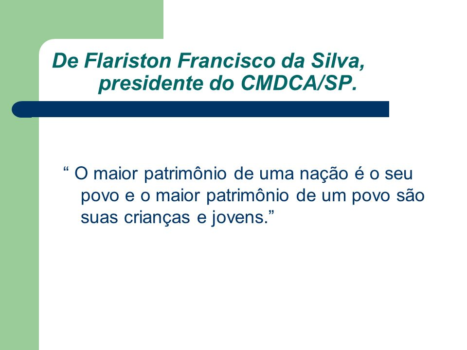De Flariston Francisco da Silva, presidente do CMDCA/SP.