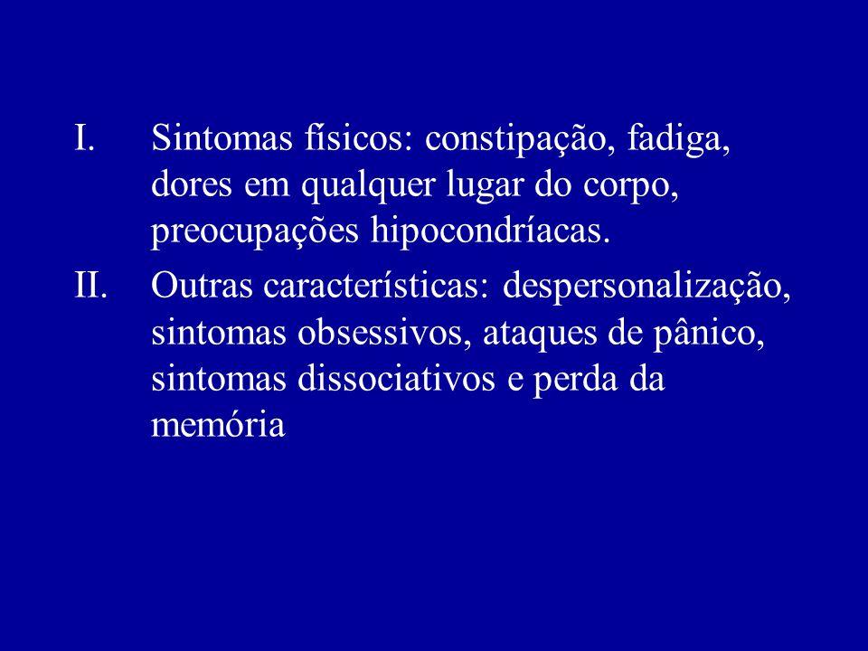 Sintomas físicos: constipação, fadiga, dores em qualquer lugar do corpo, preocupações hipocondríacas.