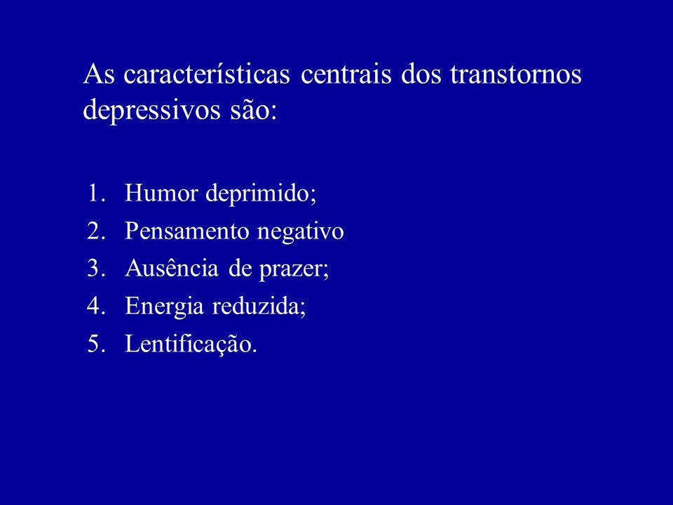 As características centrais dos transtornos depressivos são: