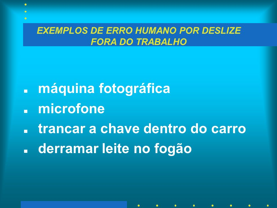 EXEMPLOS DE ERRO HUMANO POR DESLIZE FORA DO TRABALHO