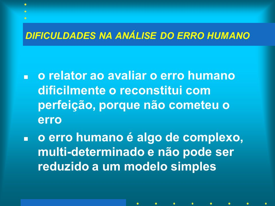 DIFICULDADES NA ANÁLISE DO ERRO HUMANO