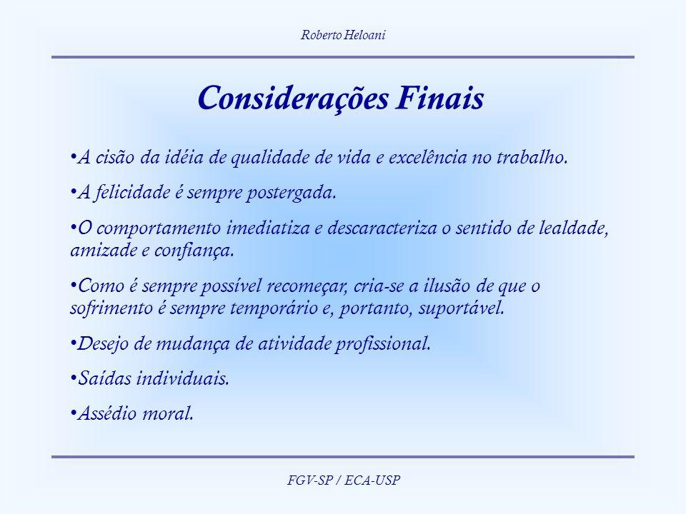 Roberto Heloani FGV-SP / ECA-USP. Considerações Finais. A cisão da idéia de qualidade de vida e excelência no trabalho.