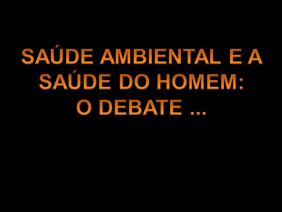 SAÚDE AMBIENTAL E A SAÚDE DO HOMEM: O DEBATE ...