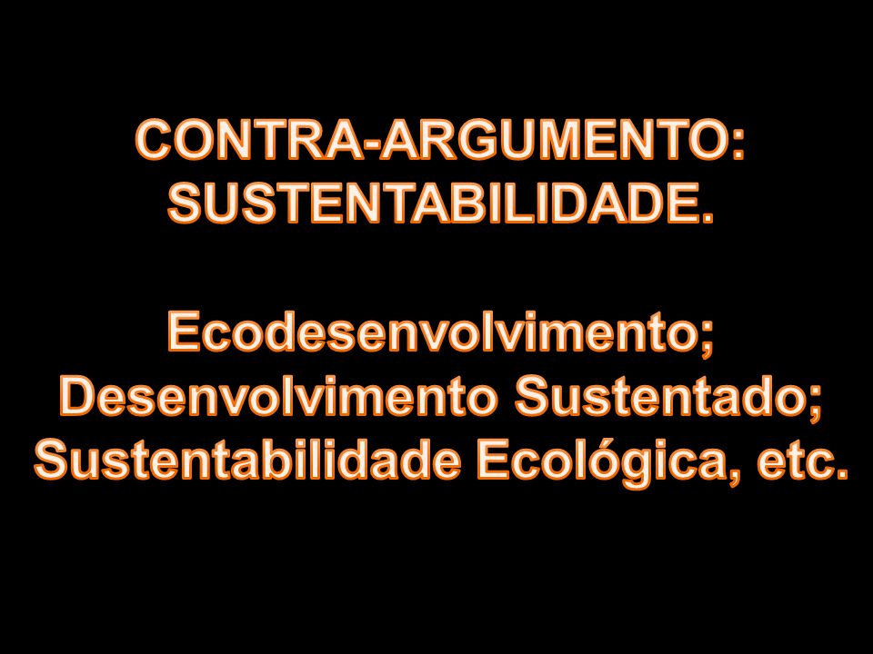 Desenvolvimento Sustentado; Sustentabilidade Ecológica, etc.