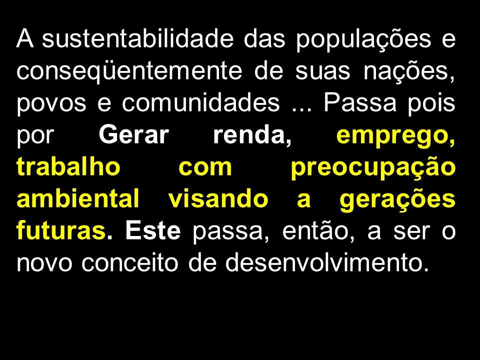 A sustentabilidade das populações e conseqüentemente de suas nações, povos e comunidades ...