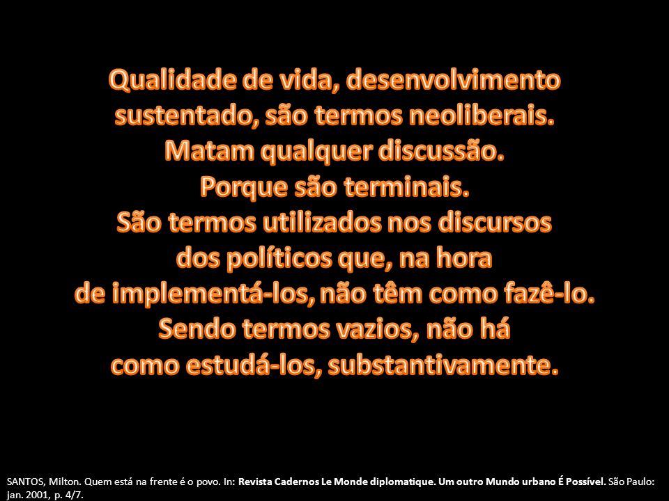 Qualidade de vida, desenvolvimento sustentado, são termos neoliberais.