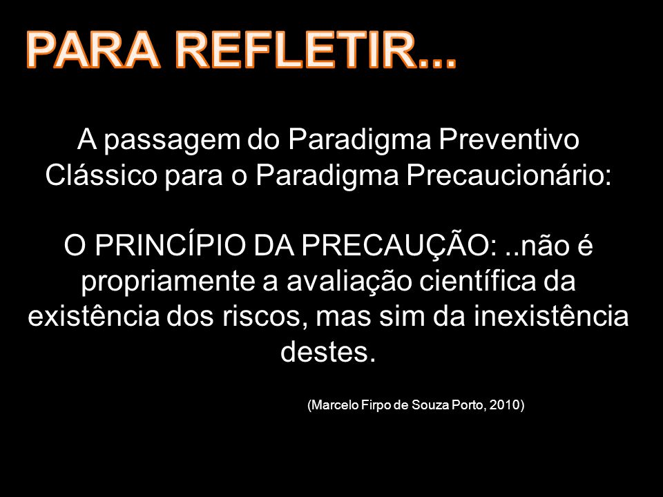 PARA REFLETIR... A passagem do Paradigma Preventivo Clássico para o Paradigma Precaucionário: