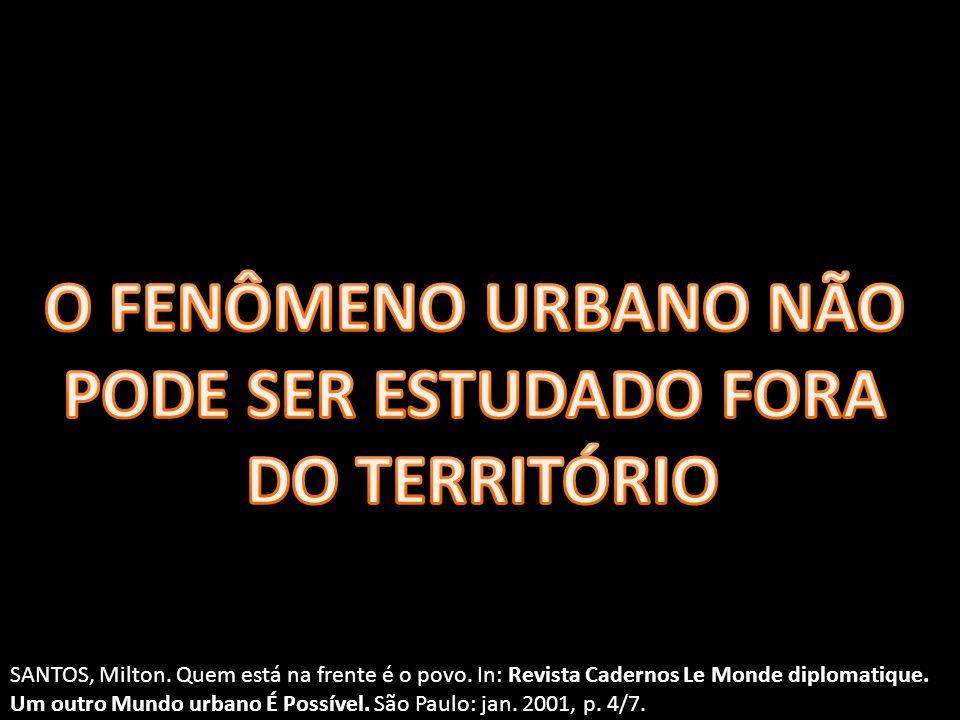 O FENÔMENO URBANO NÃO PODE SER ESTUDADO FORA DO TERRITÓRIO