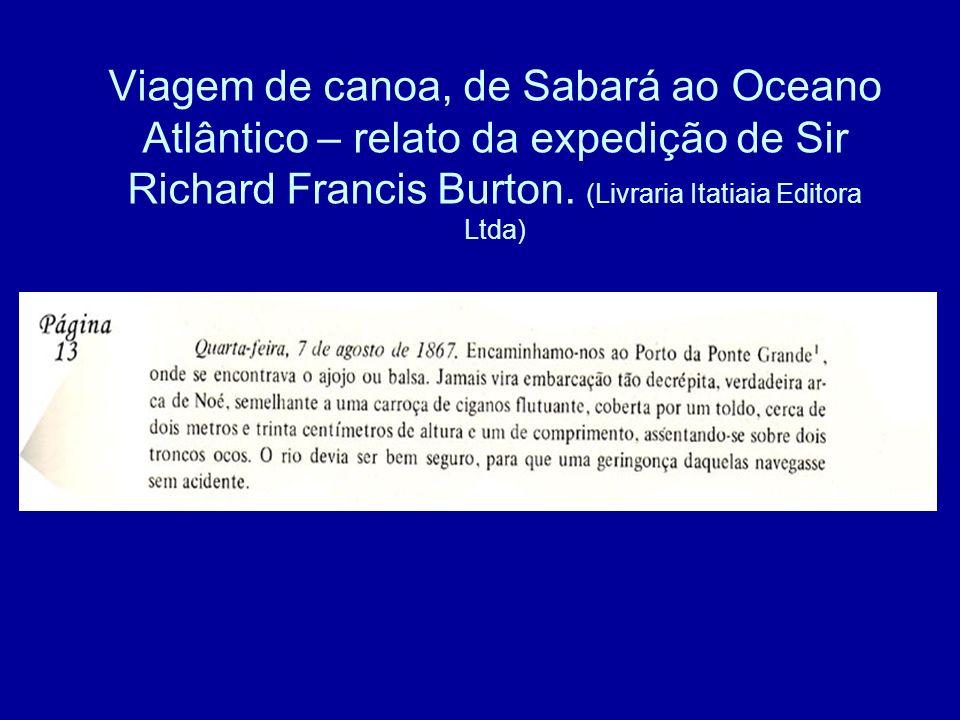 Viagem de canoa, de Sabará ao Oceano Atlântico – relato da expedição de Sir Richard Francis Burton.