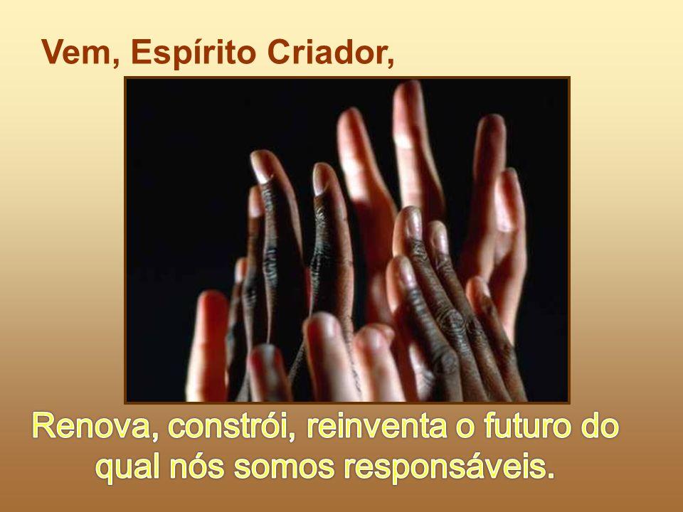Renova, constrói, reinventa o futuro do qual nós somos responsáveis.