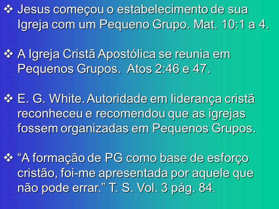 Jesus começou o estabelecimento de sua Igreja com um Pequeno Grupo. Mat. 10:1 a 4.