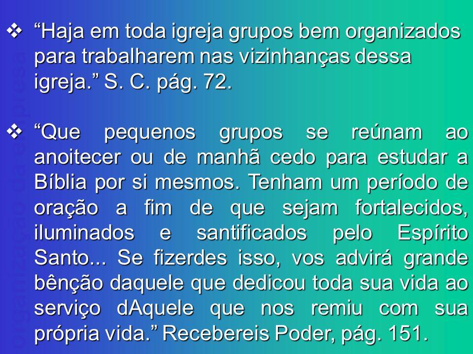Haja em toda igreja grupos bem organizados para trabalharem nas vizinhanças dessa igreja. S. C. pág. 72.
