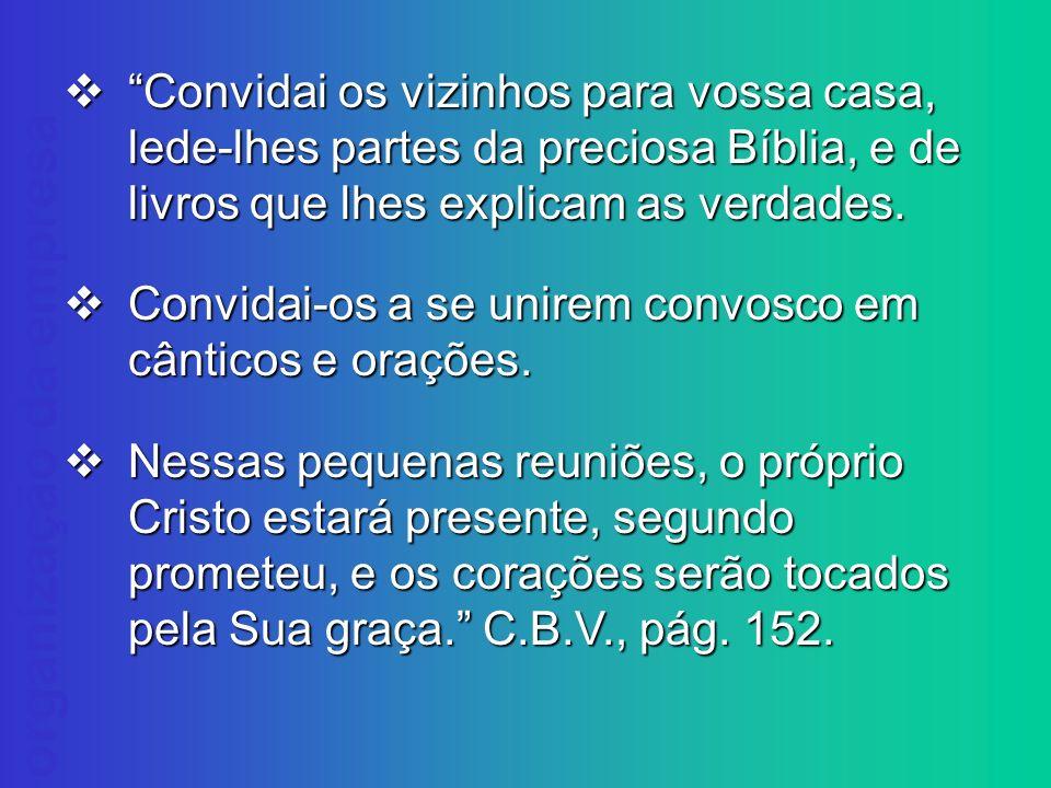 Convidai os vizinhos para vossa casa, lede-lhes partes da preciosa Bíblia, e de livros que lhes explicam as verdades.
